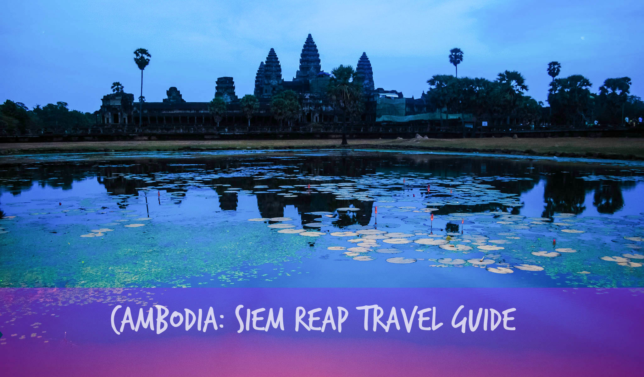 CAMBODIA: SIEM REAP TRAVEL GUIDE (Budget + Itinerary) 2017