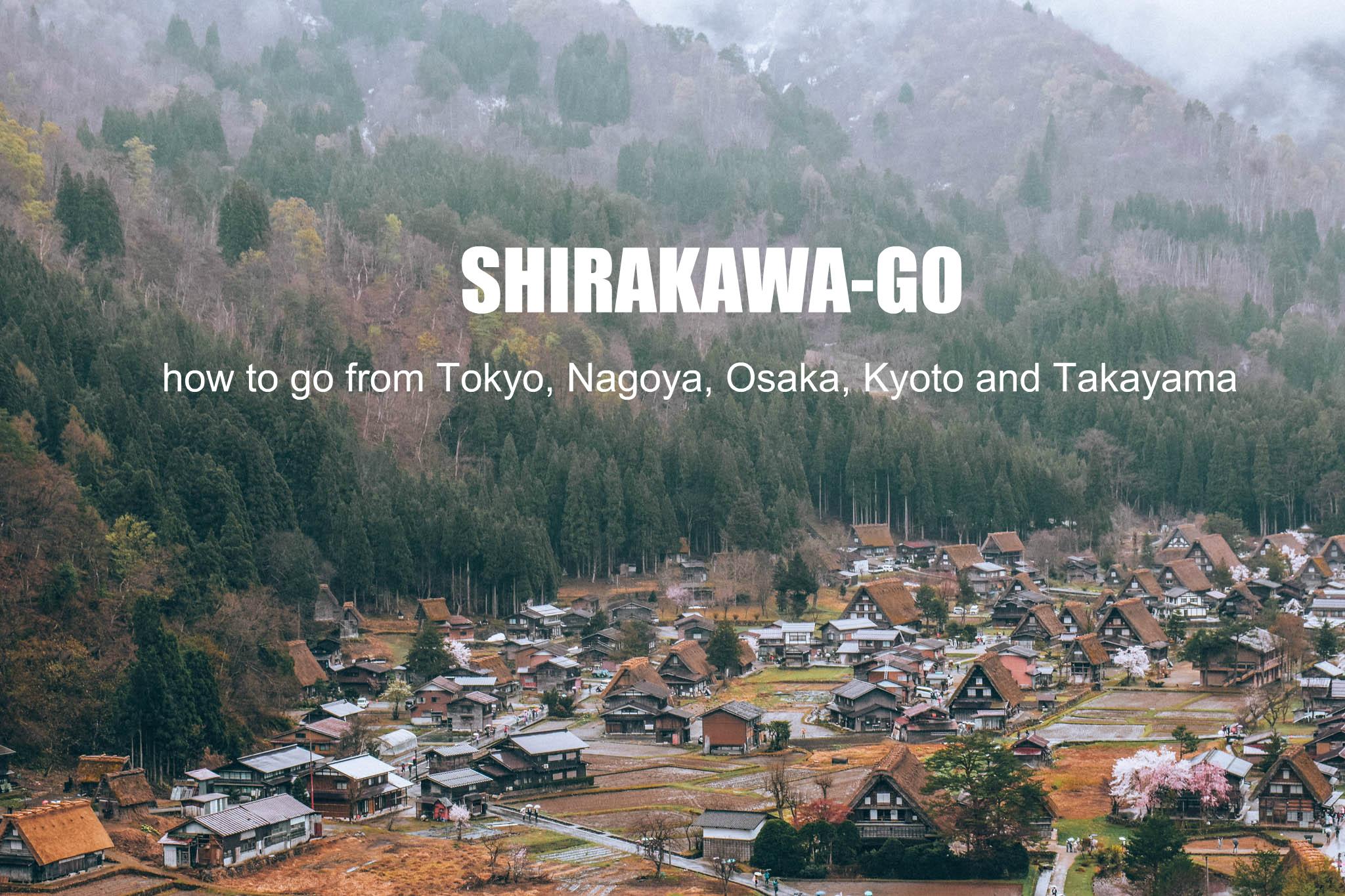 How to go to SHIRAKAWA-GO from Tokyo, Nagoya, Osaka, Kyoto and Takayama