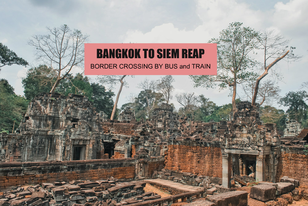 BANGKOK TO SIEM REAP by Bus or Train: BORDER CROSSING