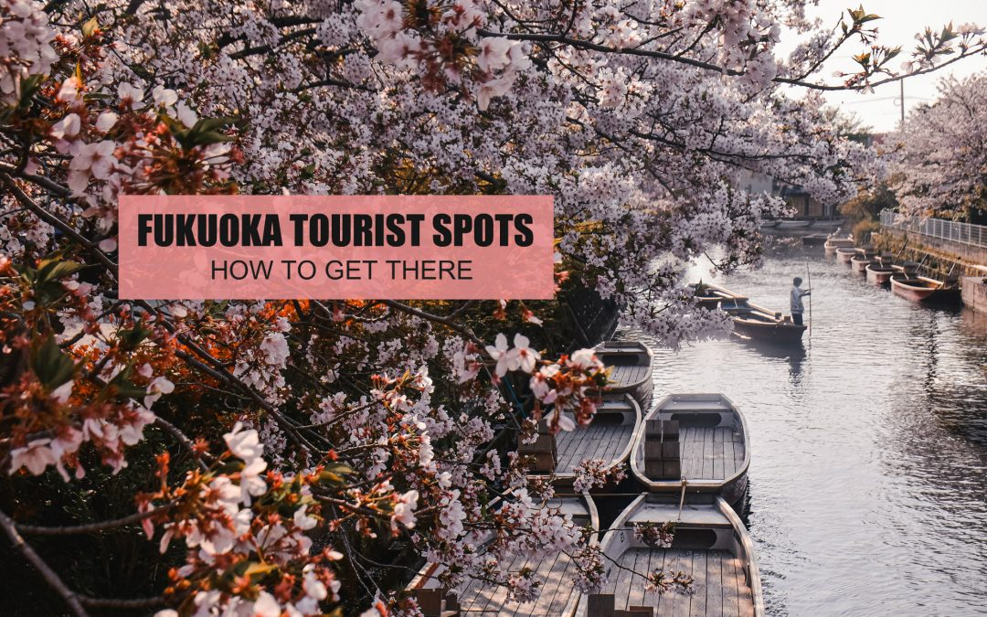 FUKUOKA TOURIST SPOTS + HOW TO GET THERE