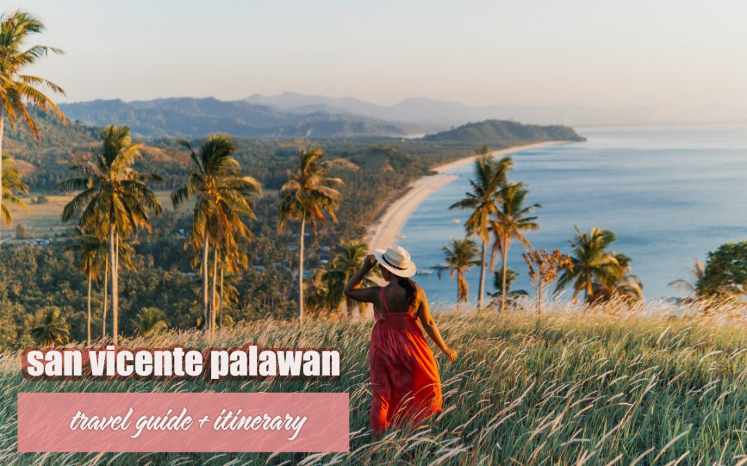 SAN VICENTE PALAWAN: TRAVEL GUIDE + ITINERARY