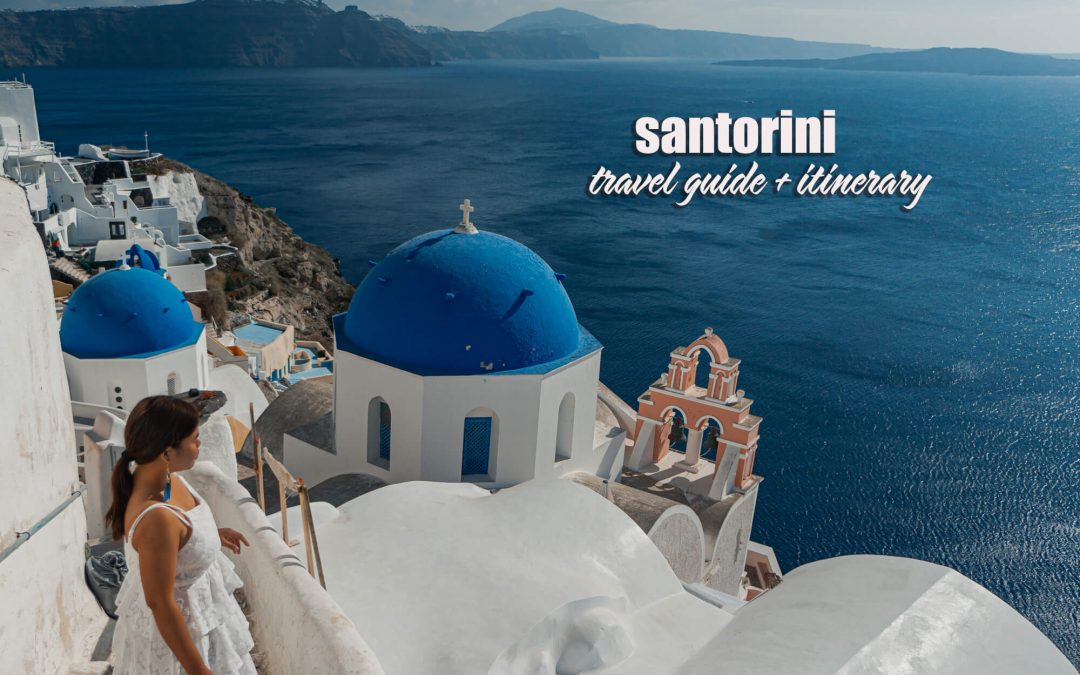 SANTORINI TRAVEL GUIDE: ITINERARY + BUDGET