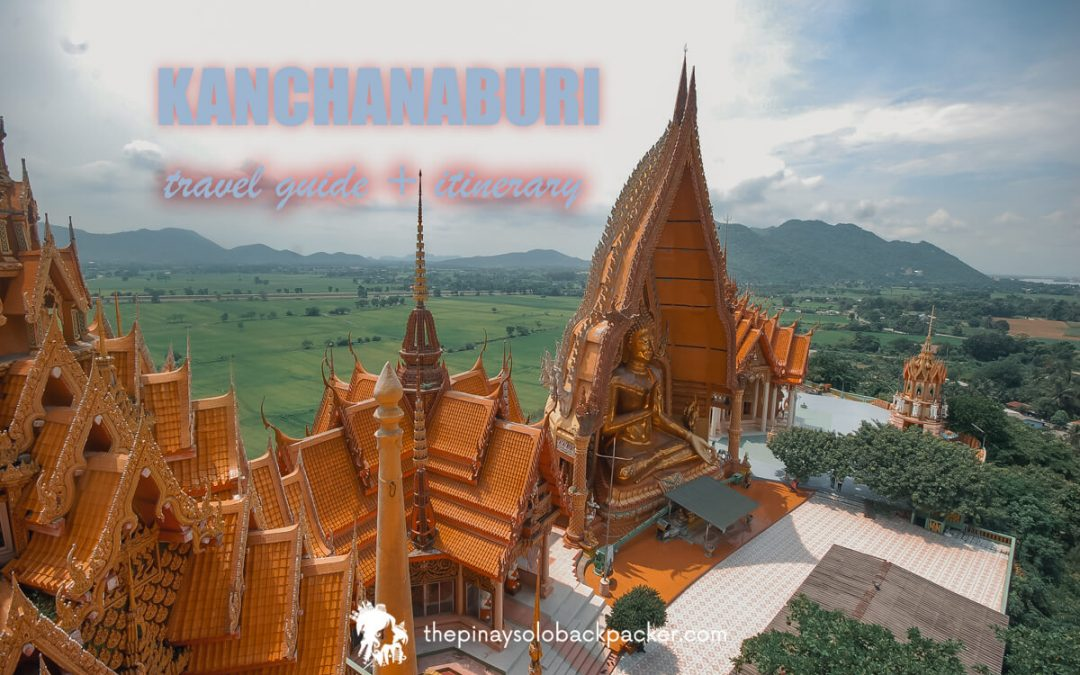 2020 KANCHANABURI TRAVEL GUIDE (ITINERARY + BUDGET) BLOG